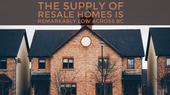 The supply of resale homes is remarkably low across BC